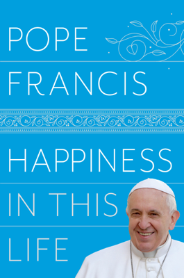 Happiness in This Life - Pope Francis & Oonagh Stransky book