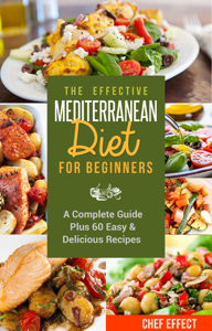 The Effective Mediterranean Diet for Beginners: A Complete Guide Plus 60 Easy & Delicious Recipes Book Review