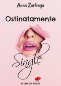 Download and Read Online Ostinatamente single (Un cuore per capello)