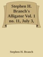 Stephen H. Branch's Alligator Vol. 1 no. 11, July 3, 1858