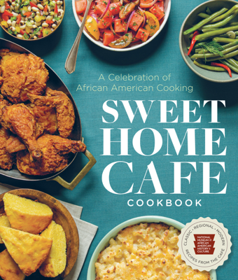 Sweet Home Café Cookbook - NMAAHC, Jessica B. Harris, Albert Lukas, Jerome Grant & Lonnie G. Bunch III book