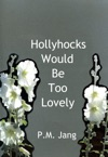 Hollyhocks Would Be Too Lovely