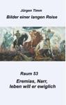 Raum 53 Eremias Narr Leben Will Er Ewiglich