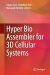 Hyper Bio Assembler For 3D Cellular Systems