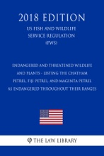 Endangered And Threatened Wildlife And Plants - Listing The Chatham Petrel, Fiji Petrel, And Magenta Petrel As Endangered Throughout Their Ranges (US Fish And Wildlife Service Regulation) (FWS) (2018 Edition)