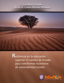 RESILIENCIA EN LA EDUCACIóN SUPERIOR: EL CAMBIO DE MIRADA PARA TRANSFORMAR ESCENARIOS DE VULNERABILIDAD ESCOLAR.
