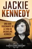 Jackie Kennedy: Una guía fascinante de la vida de Jacqueline Kennedy Onassis