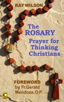 The Rosary Prayer For Thinking Christians
