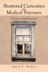 Shuttered Curiosities And Medical Prisoners