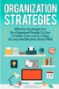 Organization Strategies: Effective Strategies For Disorganized People To Live A Organized Life In 7 Days Or Less And Become Stress FREE