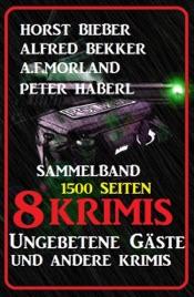Download and Read Online Sammelband 8 Krimis: Ungebetene Gäste und andere Krimis