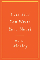 Walter Mosley - This Year You Write Your Novel artwork