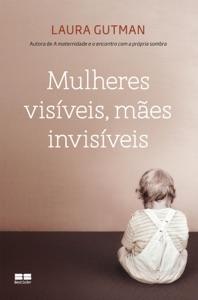 Mulheres visíveis, mães invisíveis Book Cover