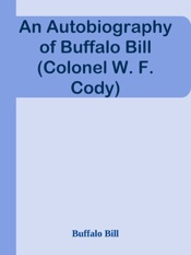 Download An Autobiography of Buffalo Bill (Colonel W. F. Cody)