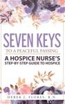 Seven Keys To A Peaceful Passing A Hospice Nurses Step-by-Step Guide To Hospice