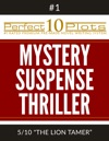 Perfect 10 Mystery  Suspense  Thriller Plots 1-5 THE LION TAMER