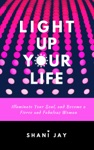 Light Up Your Life Illuminate Your Soul And Become A Fierce And Fabulous Woman