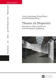 Theater als Dispositiv - Lorenz Aggermann, Georg Döcker & Gerald Siegmund