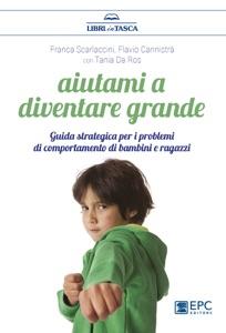 Aiutami a diventare grande da Franca Scarlaccini, Tania Da Ros & Flavio Cannistrà