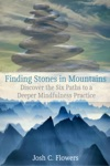 Finding Stones In Mountains Discover The Six Paths To A Deeper Mindfulness Practice