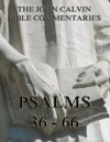 John Calvins Commentaries On The Psalms 36 - 66