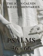 John Calvin's Commentaries On The Psalms 36 - 66