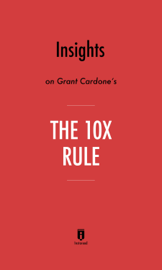 Insights on Grant Cardone's The 10X Rule by Instaread book