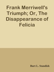 Download and Read Online Frank Merriwell's Triumph; Or, The Disappearance of Felicia