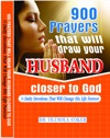 900 Prayers That Will Draw Your Husband Closer To God 30 Daily Devotions That Will Change His Life Forever