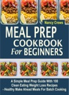 Meal Prep Cookbook For Beginners A Simple Meal Prep Guide With 100 Clean Eating Weight Loss Recipes  - Healthy Make Ahead Meals For Batch Cooking
