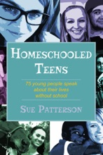 Homeschooled Teens: 75 Young People Speak About Their Lives Without School
