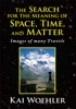 The Search for the Meaning of Space, Time, and Matter
