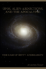 Richie Cooley - UFOs, Alien Abductions, and the Apocalypse: (The Case of Betty Andreasson) artwork