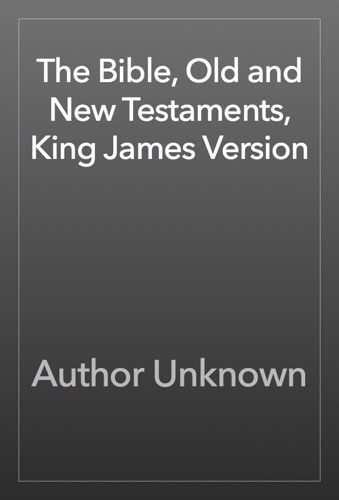 Author Unknown - The Bible, Old and New Testaments, King James Version