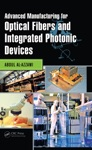 Advanced Manufacturing For Optical Fibers And Integrated Photonic Devices