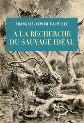 À la recherche du sauvage idéal - Francois-xavier Fauvelle book