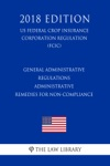 General Administrative Regulations - Administrative Remedies For Non-Compliance US Federal Crop Insurance Corporation Regulation FCIC 2018 Edition