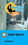 Vacation Goose Travel Guide Siem Reap Cambodia