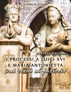 I processi a Luigi XVI e Maria Antonietta. Dal trono al patibolo Book Cover