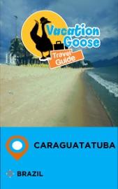 VACATION GOOSE TRAVEL GUIDE CARAGUATATUBA BRAZIL
