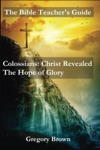 Colossians Christ Revealed The Hope Of Glory