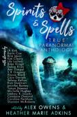 Spirits & Spells True Paranormal Anthology