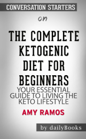The Complete Ketogenic Diet for Beginners: Your Essential Guide to Living the Keto Lifestyle by Amy Ramos Conversation Starters book