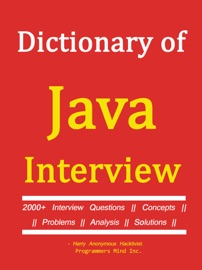 Dictionary Of Java Interview 2000 Interview Questions Concepts Problems Analysis Solutions