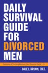 Daily Survival Guide For Divorced Men Surviving  Thriving Beyond Your Divorce