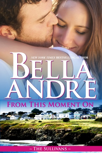 Bella Andre - From This Moment On