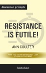 Resistance Is Futile How The Trump-Hating Left Lost Its Collective Mind By Ann Coulter Discussion Prompts