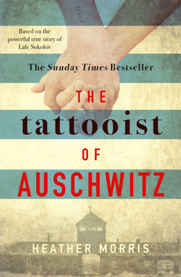 Heather Morris - The Tattooist of Auschwitz book