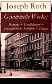 Gesammelte Werke: Romane + Erzählungen + Journalistische Schriften + Essays
