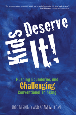 Kids Deserve It! - Todd Nesloney & Adam Welcome book